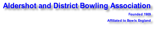 Aldershot and District Bowling Association     Founded 1909     Affiliated to Bowls England